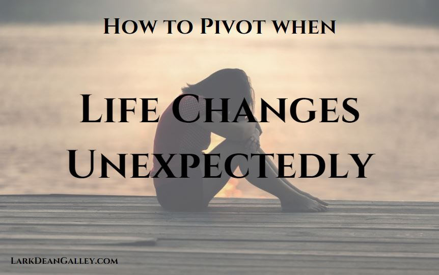 Dealing with Unexpected Life Changes